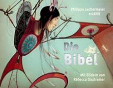 Die Bibel - Philippe Lechermeier und Rébecca Dauttremer - gute-kinderbücher.de